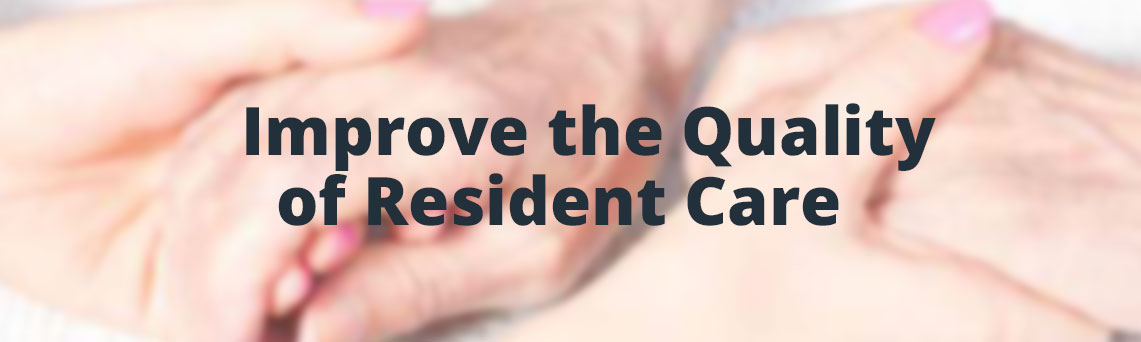 Improve the Quality of Resident Care