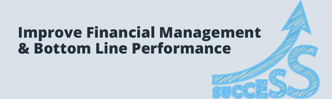 Improve Financial Management & Bottom Line Performance