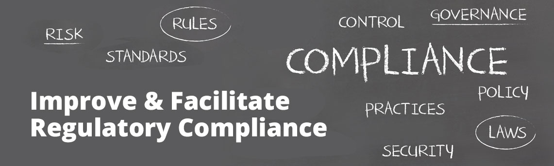 Improve & Facilitate Regulatory Compliance